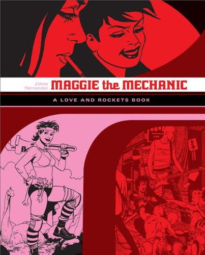 Maggie the Mechanic: The First Volume of Locas Stories from Love and Rockets (Love & Rockets)