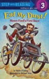 img - for Eat My Dust! Henry Fords First Race by Kulling, Monica [Random,2004] (Paperback) book / textbook / text book