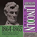 Abraham Lincoln: A Life 1864-1865: The Grand Offensive; Reelection; Victory at Last; The Final Days Audiobook by Michael Burlingame Narrated by Sean Pratt