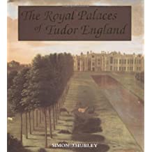 The Royal Palaces of Tudor England: Architecture and Court Life, 1460-1547