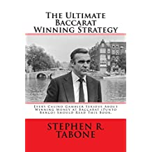 The Ultimate Baccarat Winning Strategy: Every Casino Gambler Serious About Winning Money at Baccarat (Punto Banco) Should  Read This Book