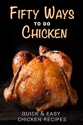 Fifty Ways to Do Chicken: Quick & Easy Chicken Recipes by [Stevens, JR]