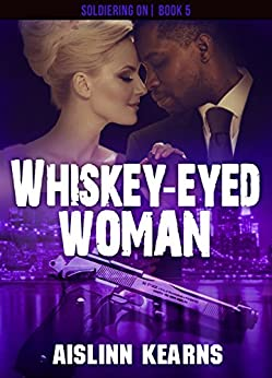 Whiskey-Eyed Woman (Soldiering On Book 5) by [Kearns, Aislinn]