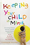 Keeping Your Child in Mind: Overcoming Defiance, Tantrums, and Other Everyday Behavior Problems by Seeing the World through Your Child's Eyes (A Merloyd Lawrence Book)