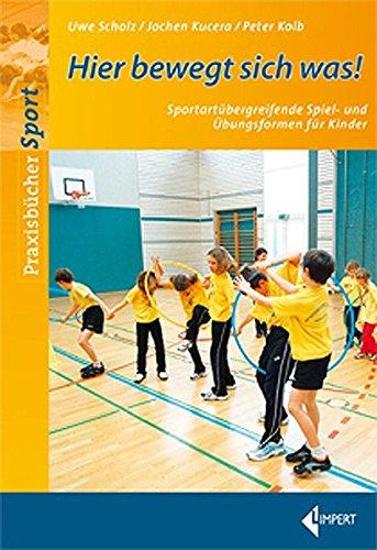 Hier bewegt sich was!: Sportartübergreifende Spiel- und Übungsformen für Kinder