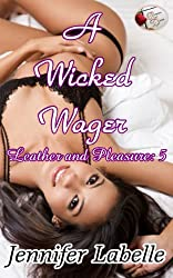 A Wicked Wager (Leather and Pleasure Book 5)