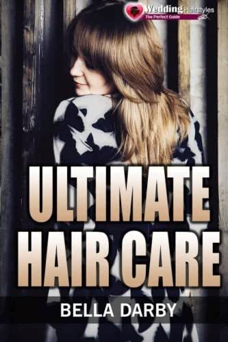 Ultimate Hair Care: How to Take Care of Your Hair with Tips and Products Naturally (Hair Care, Hair Care Tips, Natural Hair Care, Hair Care Products, How to Take Care of Hair, Hair Care for Men)
