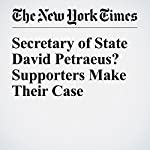 Secretary of State David Petraeus? Supporters Make Their Case | Mark Landler,Jennifer Steinhauer