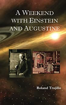 A Weekend with Einstein and Augustine by [Trujillo, Roland]