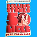 50 Licks: Myths and Stories from Half a Century of the Rolling Stones Audiobook by Peter M. Fornatale Narrated by Bernard Corbett, Dan Woren, Napoleon Ryan, Bob Deyan, Frazer Douglas, P.J. Ochlan, JD Jackson, Heather Wilds, Paula J Parker-Martin