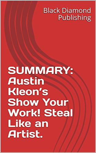 SUMMARY: Austin Kleons Show Your Work! Steal Like an Artist.
