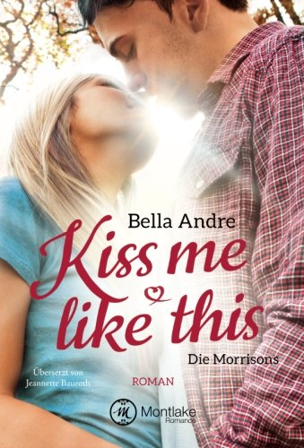 Kiss Me Like This (Die Morrisons)  [Andre, Bella] (Tapa Blanda)
