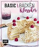Basic Backen - Klassiker: Grundlagen & Rezepte für die beliebtesten Kuchen, Torten und Co.