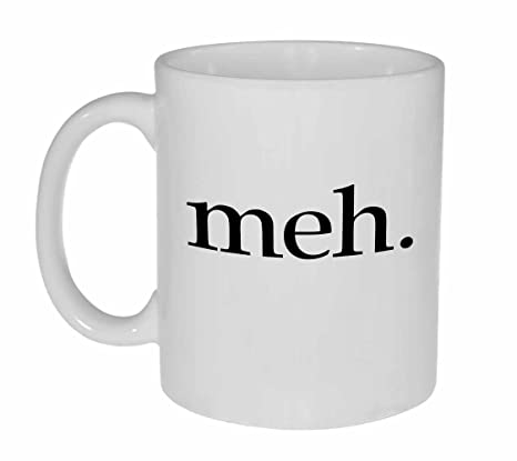 Amazon.com | Meh Coffee or Tea Mug - Funny Snarky Meme Coffee Cup ... #tooMuchCoffee