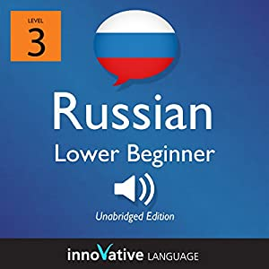 Learn Russian - Level 3 Lower Beginner Russian, Volume 1: Lessons 1-25 Audiobook