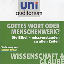 Gottes Wort oder Menschenwerk? (Uni Auditorium). Die Bibel - missverstanden zu allen Zeiten