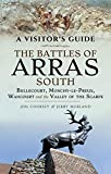 The Battles of Arras: South: Bullecourt, Monchy-Le-Preux, Wancourt and the Valley of the Scarpe