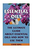 Best Book On Essential Oils - Essential Oils: The Ultimate Guide About Essential Oils Review