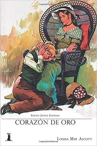 Corazón de Oro: Edición Juvenil Ilustrada: Amazon.es: Louisa May Alcott: Libros