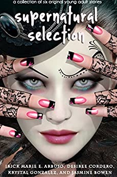 Supernatural Selection Boxed Set: a collection of six original young adult novellas by [Arbuso, Irick Marie E., Cordero, Desiree, Gonzalez, Krystal, Bowen, Jasmine]