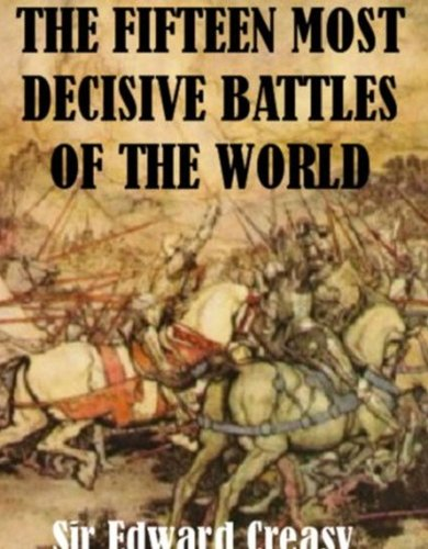 The Fifteen Decisive Battles of The World From Marathon to Waterloo [Illustrated] (The Outcome Of The Battle Of Saratoga)