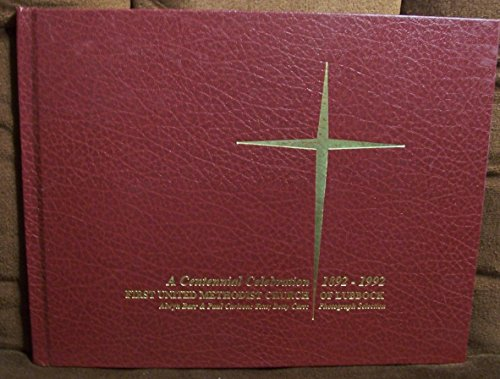 Books : A CENTENNIAL CELEBRATION, 1892-1992, FIRST UNITED METHODIST CHURCH OF LUBBOCK