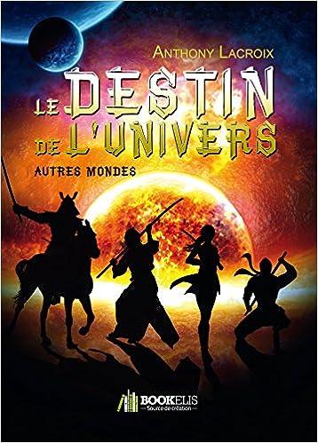 LE DESTIN DE L'UNIVERS - AUTRES MONDES pdf, epub