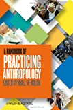 A Handbook of Practicing Anthropology, , 0470674601
