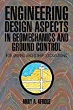 Engineering Design aspects in Geomechanics and Ground Control for Mining and other Excavations