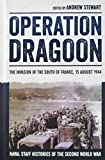 Operation Dragoon: The Invasion of the South of France, 15 August 1944 (Naval Staff Histories of the Second World War)