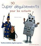 30 Super déguisements pour les enfants : Faciles à réaliser, rigolos à porter