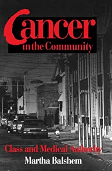 Cancer in the Community: Class and Medical Authority by [Balshem, Martha]