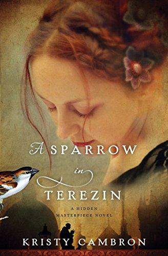 A Sparrow in Terezin (A Hidden Masterpiece Novel Book 2) by [Cambron, Kristy]