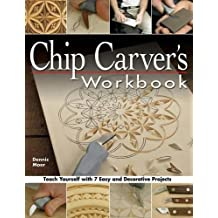 Chip Carver's Workbook: Teach Yourself with 7 Easy & Decorative Projects (Fox Chapel Publishing) Learn Step-by-Step: Tools, Techniques, Lettering, Finishing for Beginners, with How-To Photos