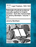 Rationale of judicial evidence : specially applied to English practice : from the manuscripts of Jeremy Bentham. Volume 1 Of 5, Jeremy Bentham, 1240058039