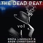 The Dead Beat, Volume 1 | Aron Christensen,Erica Lindquist