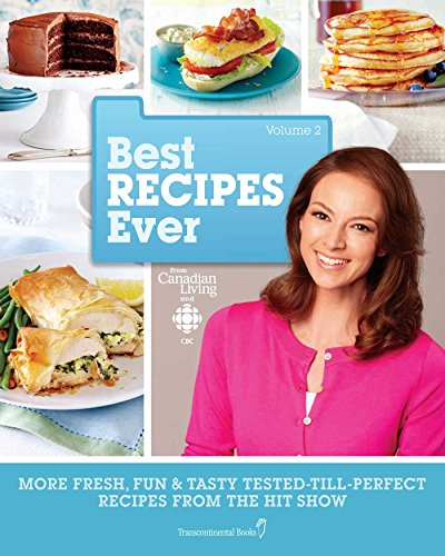 Best Recipes Ever from Canadian Living and CBC, Volume 2: More Fresh, Fun & Tasty Tested-Till-Perfect Recipes From the Hit Show