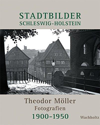Stadtbilder Schleswig-Holstein: Theodor Möller Fotografien 1900-1950