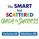 The Smart but Scattered Guide to Success: How to Use Your Brain's Executive Skills to Keep Up, Stay Calm, and Get Organized at Work and at Home Hörbuch von Peg Dawson EdD, Richard Guare PhD Gesprochen von: Randye Kaye