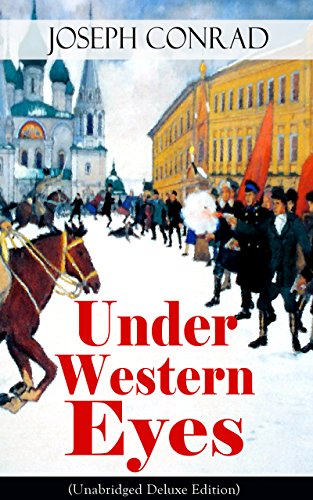 Under Western Eyes (Unabridged Deluxe Edition): An Intriguing Tale of Espionage and Betrayal in Czarist Russia From the Renowned Author of Heart of Darkness, ... Memoirs, Letters & Critical Essays)