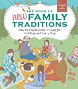 The Book of New Family Traditions (Revised and Updated): How to Create Great Rituals for Holidays and Every Day by Meg Cox (2012-05-22)