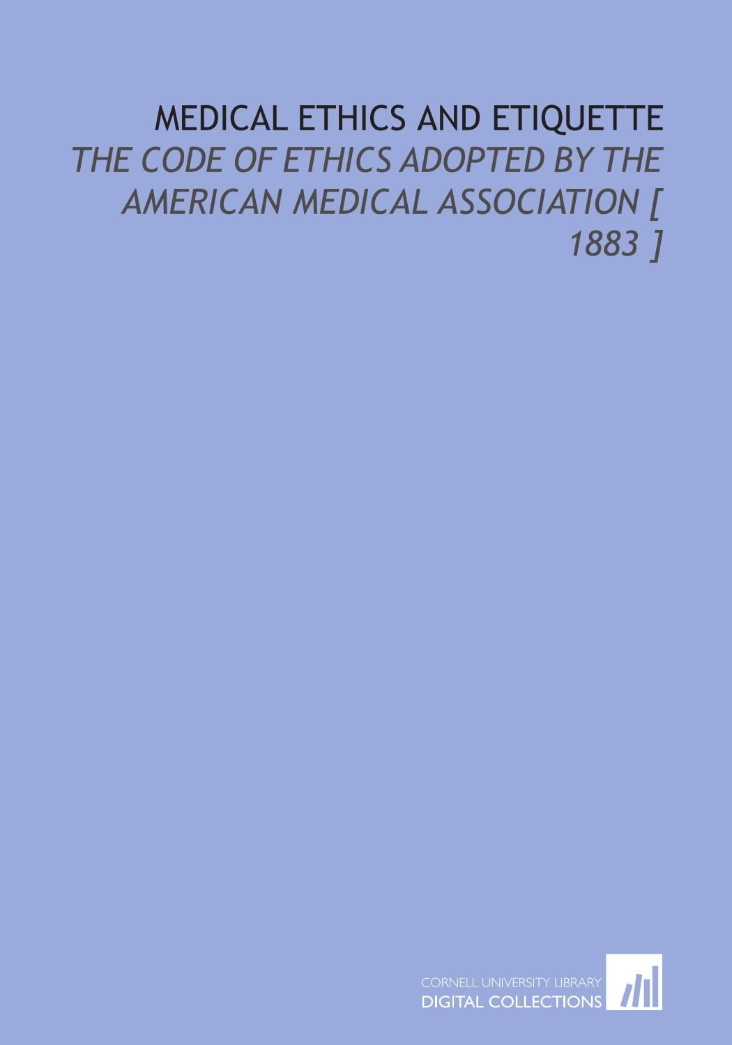 Download Medical Ethics and Etiquette: The Code of Ethics Adopted by the American Medical Association [ 1883 ] pdf epub