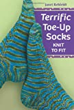 Terrific Toe-Up Socks, Janet Rehfeldt, 1604680199