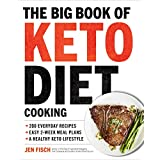 Die Big Book of Ketogenic Diet Cooking: 200 Everyday Recipes and Easy 2-Week Meal Plans for a Healthy Keto Lifestyle