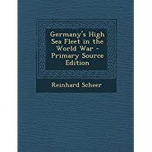 Germany's High Sea Fleet in the World War - Primary Source Edition