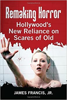 Book Remaking Horror: Hollywood's New Reliance on Scares of Old by James Francis Jr. (2013-01-11)