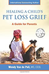 Healing A Child's Pet Loss Grief: A Guide for Parents Paperback