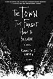 The Town That Forgot How to Breathe, Kenneth J. Harvey, 0312424809
