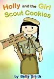 Holly and the Girl Scout Cookies: The Easy Way To Teach Your Child About An Importance Of Being Persistent