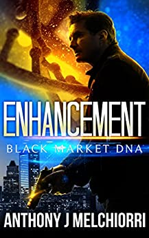 Enhancement (Black Market DNA Book 1) by [Melchiorri, Anthony J]